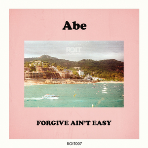 ABE - Forgive Ain't Easy