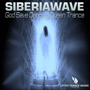 SIBERIAWAVE - God Save The Dancing Queen Trance