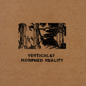 VERTICAL67 - Morphed Reality