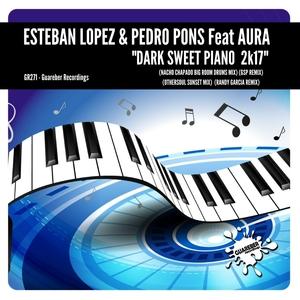 ESTEBAN LOPEZ & PEDRO PONS feat AURA - Dark Sweet Piano 2K17 (Remixes 1st Pack)