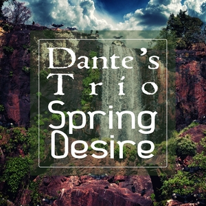DANTE'S TRIO - Spring Desire