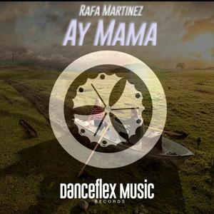 RAFA MARTINEZ - Ay Mama