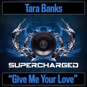 TARA BANKS - Give Me Your Love