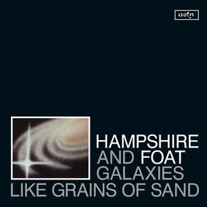 HAMPSHIRE & FOAT - Galaxies Like Grains Of Sand