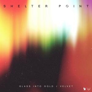 SHELTER POINT - Glass Into Gold/Velvet