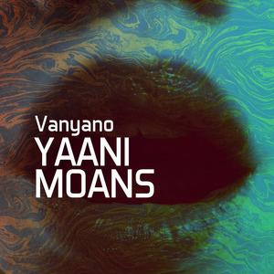 VANYANO - Yaani Moans