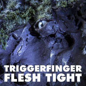 TRIGGERFINGER - Flesh Tight