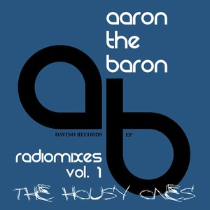 AARON THE BARON - Radio Mixes Vol 1: The Housy Ones