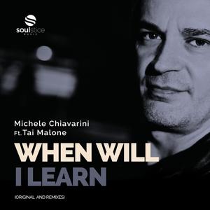 MICHELE CHIAVARINI feat TAI MALONE - When Will I Learn
