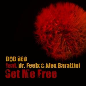 BOB RED feat DR FEELX & ALEX BARATTINI - SET ME FREE