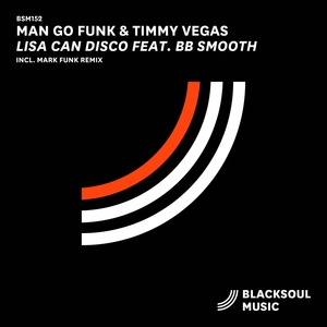MAN GO FUNK & TIMMY VEGAS feat BB SMOOTH - Lisa Can Disco