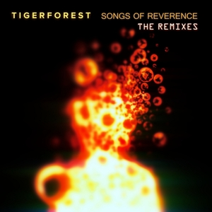 TIGERFOREST - Songs Of Reverence (The Remixes)