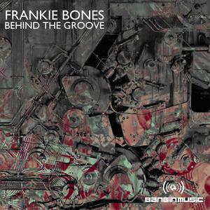 FRANKIE BONES - Behind The Groove