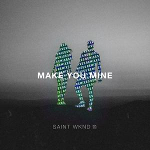 SAINT WKND - Make You Mine (Remix) EP