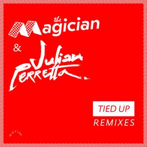 THE MAGICIAN/JULIAN PERRETTA - Tied Up (Remixes)