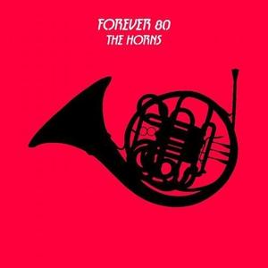 FOREVER 80 - The Horns