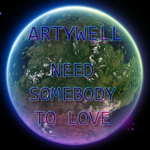 ARTYWELL - Need Somebody To Love