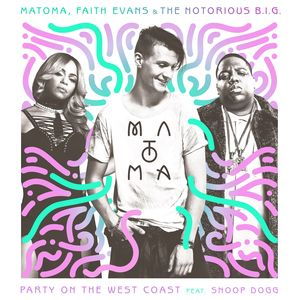 MATOMA/THE NOTORIOUS BIG/FAITH EVANS feat SNOOP DOGG - Party On The West Coast