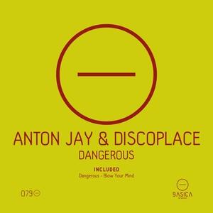 DISCOPLACE/ANTON JAY - Dangerous