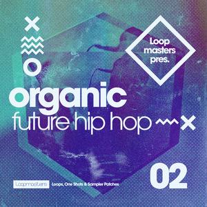 LOOPMASTERS - Organic Future Hip Hop 2 (Sample Pack WAV/APPLE/LIVE/REASON)
