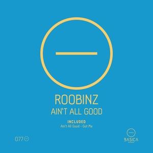 ROOBINZ - Ain't All Good