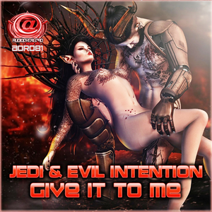JEDI & EVIL INTENTION - Give It To Me