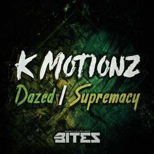 K MOTIONZ - Dazed/Supremacy