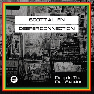 SCOTT ALLEN/DEEPER CONNECTION - Deep In The Dub Station