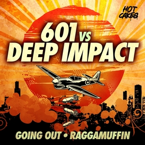 601 vs DEEP IMPACT - Going Out/Raggamuffin