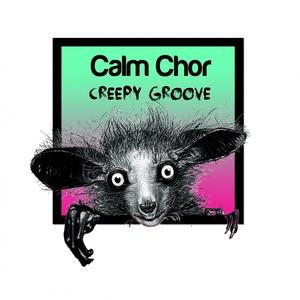 CALM CHOR - Creepy Groove