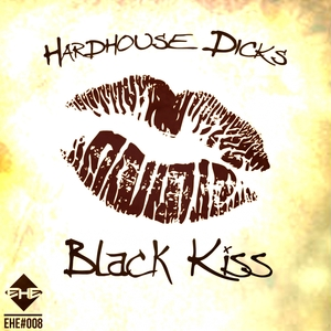 HARDHOUSE DICKS - Black Kiss