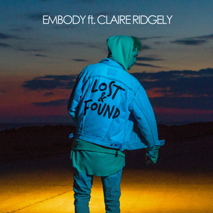 EMBODY feat CLAIRE RIDGELY - Lost & Found