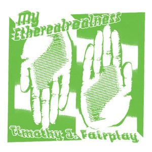 TIMOTHY J FAIRPLAY - My Etherealrealness