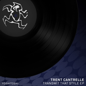 TRENT CANTRELLE - Transmit That Style EP