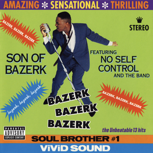 SON OF BAZERK feat NO SELF CONTROL & THE BAND - Bazerk Bazerk Bazerk (Explicit)