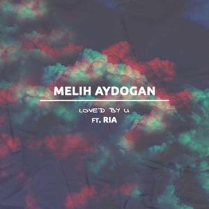 MELIH AYDOGAN - Loved By U