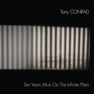 TONY CONRAD - Ten Years Alive On The Infinite Plain