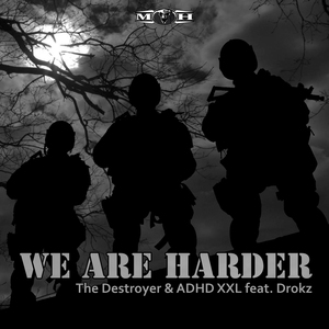 THE DESTROYER & ADHDXXL feat DROKZ - We Are Harder