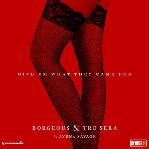 BORGEOUS & TRE SERA feat AVENA SAVAGE - Give Em What They Came For