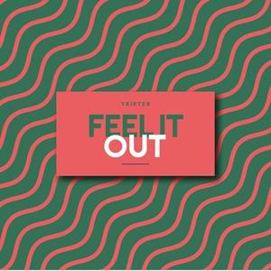 TRIPTEX - Feel It Out