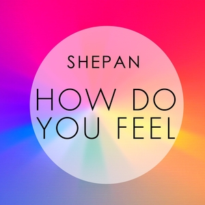 SHEPAN - How Do You Feel
