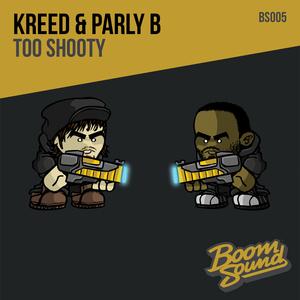 KREED & PARLY B - Too Shooty