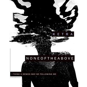 NONEOFTHEABOVE - I Think A Demon May Be Following ME