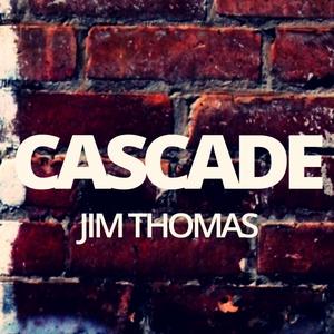 JIM THOMAS - Cascade