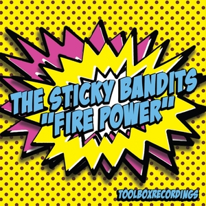 THE STICKY BANDITS - Fire Power