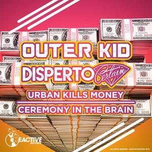 DISPERTO CERTAIN & OUTER KID - Urban Kills Money & Ceremony In The Brayn