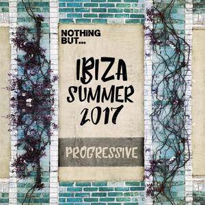VARIOUS - Nothing But... Ibiza Summer 2017 Progressive
