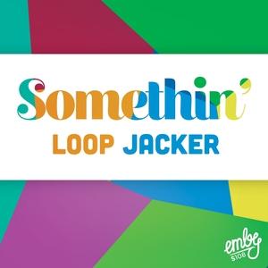 LOOP JACKER - Somethin'