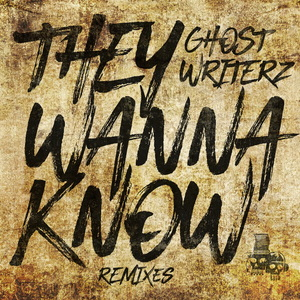 GHOST WRITERZ - They Wanna Know (Remixes)