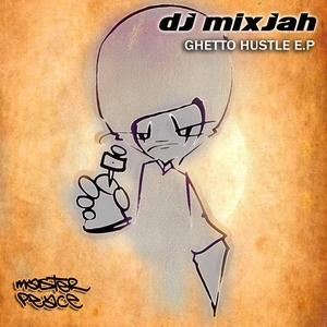 DJ MIXJAH - Ghetto Hustle EP